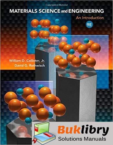 Solutions Manual An Introduction Materials Science and Engineering 9th Edition by Callister Jr., William D. & Rethwisch