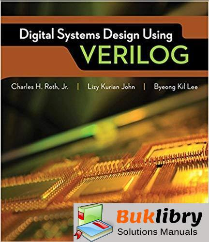 Solutions Manual Accompany Digital Systems Design Using Verilog 1st edition by Roth,  John & Lee