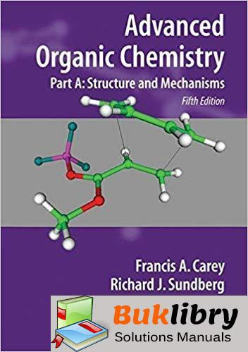 Solutions Manual for Advanced Organic Chemistry Part A Structure and Mechanisms 5th Edition by Francis Carey