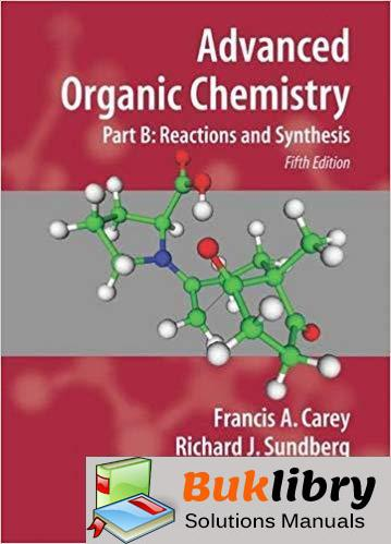 Solutions Manual for Advanced Organic Chemistry Part B Reactions and Synthesis 5th Edition by Francis Carey