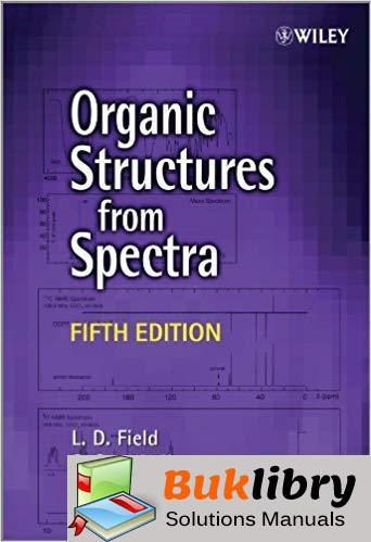 Solutions Manual for Organic Structures from Spectra 5th Edition by Leslie Field