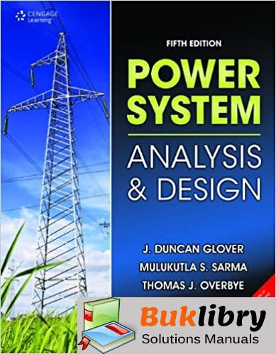 Solutions Manual Power System Analysis and Design 5th edition by Duncan, Sarma, Mulukutla, Overbye