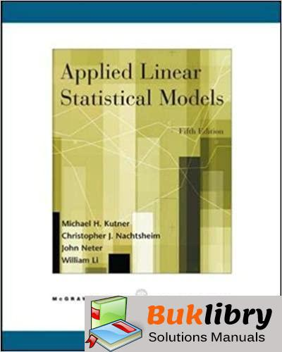 Solutions Manual Applied Linear Statistical Models 5th edition by Kutner, Neter, Christopher. Nachtsheim & William