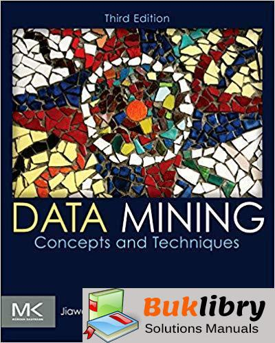 Solutions Manual Data Mining- Concepts and Techniques 3rd edition by Jiawei Han, Micheline Kamber, Jian Pei