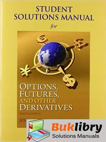 Students Solutions Manual Options, Futures, and Other Derivatives 9th edition by John C Hull