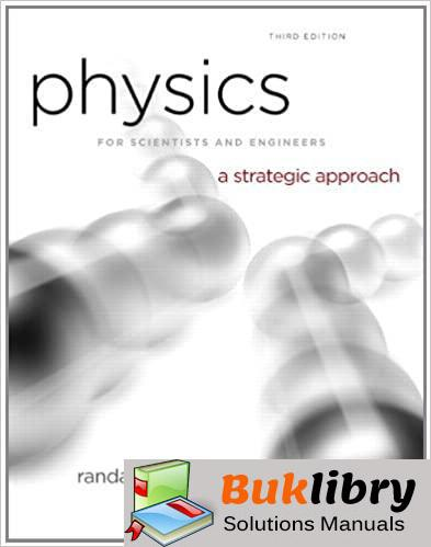 Solutions Manual Physics for Scientists and Engineers: A Strategic Approach with Modern Physics 3rd edition by Randall D. Knight