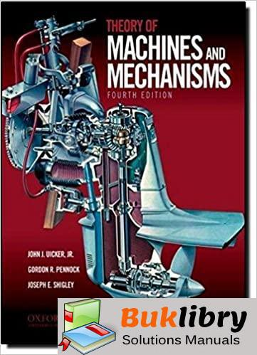 Solutions Manual Theory Of Machine And Mechanisms 4th edition by John Uicker , Gordon Pennock, Shigley