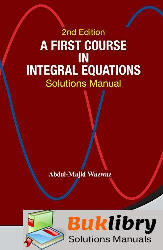 Solutions Manual of A First Course in Integral Equations by Wazwaz