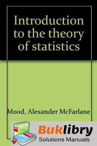 Solutions Manual of Introduction to the Theory of Statistics by Mood