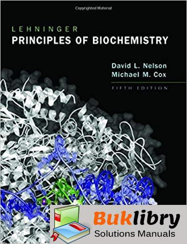 Solutions Manual of Lehninger Principles of Biochemistry by Nelson & Cox