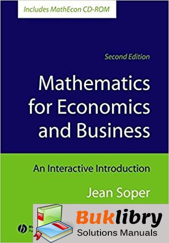 Solutions Manual of Mathematics for Economics and Business an Interactive Introduction by Soper