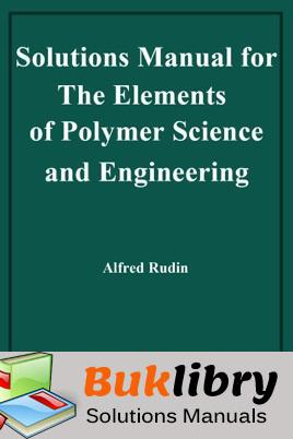 Solutions Manual of The Elements of Polymer Science and Engineering by Rudin