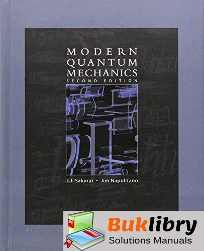 Modern Quantum Mechanics by Sakurai & Napolitano